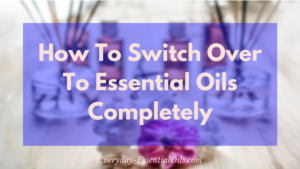 DoTERRA Essential Oils – Change Out Your Chemical For Natural Remedies